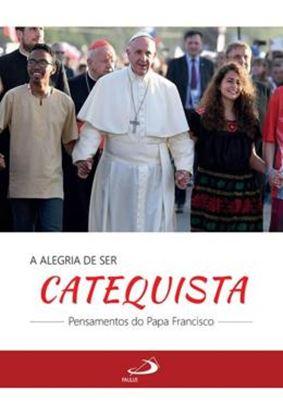 Imagem de A ALEGRIA DE SER CATEQUISTA - PENSAMENTOS DO PAPA FRANCISCO